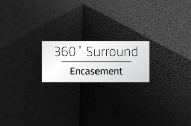 360˚ Surround Encasement